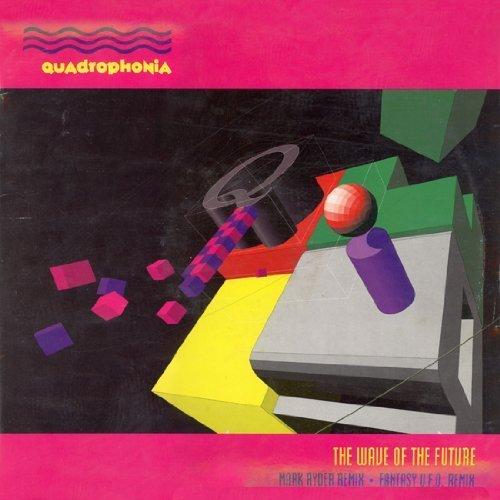 Bild 1: Quadrophonia, Wave of the future (Mark Ryder/Fantasy U.F.O. Remixes)