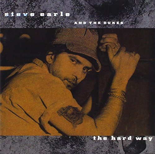 Bild 1: Steve Earle, Hard way (1990, & The Dukes)
