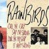 Rainbirds, Call me easy, say I'm strong.. (1989)