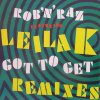 Rob'n'Raz, Got to get (Remixes, 1989, feat. Leila K)