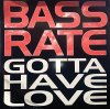 Bassrate, Gotta have love