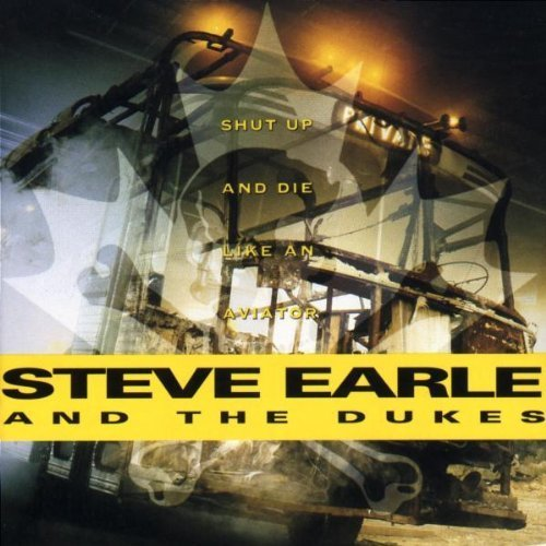 Bild 1: Steve Earle, Shut up and die like an aviator (1991, & The Dukes)