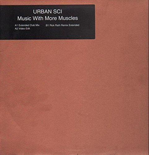 Фото 1: Urban Sci, Music with more muscles (Ext. Club Mix/Video Edit/Rick Rath Remix Ext., 1998)
