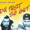 Double Impact, Du tust so gut