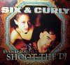 Six & Curly, Even if you shoot the dj (1999)