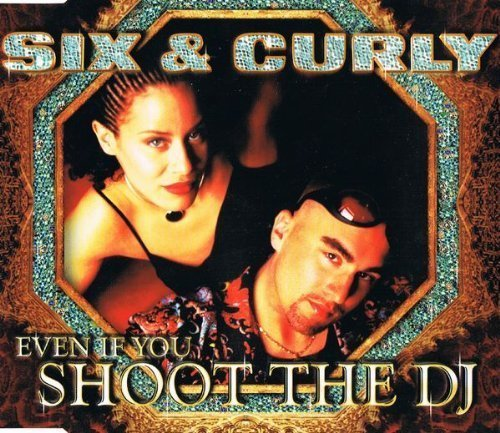 Bild 1: Six & Curly, Even if you shoot the dj (1999)