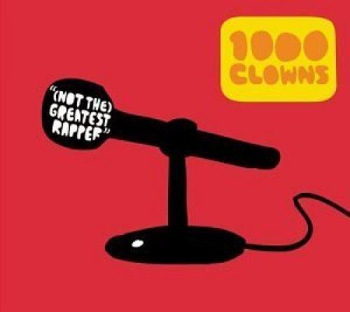 Bild 1: 1000 Clowns, (Not the) greatest rapper