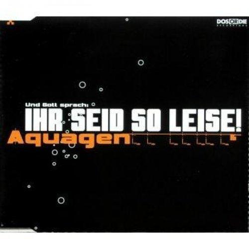 Bild 1: Aquagen, Ihr seid so leise! (1999)