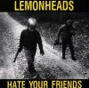 Lemonheads, Hate your friends