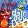 Felicidad, Dam dam deo (1997)
