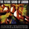 Future Sound of London, Accelerator