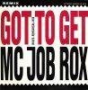 MC Job Rox, Got to get (Miles-Rehersal-Mix, 1990)
