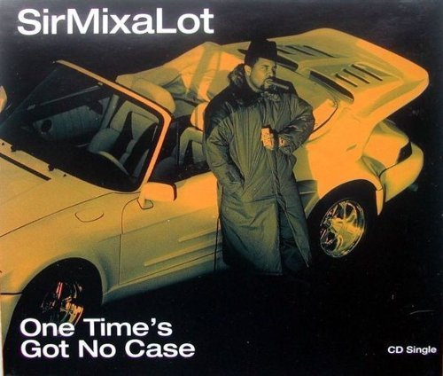 Bild 1: Sir Mix-a-lot, One time's got no case (1992)