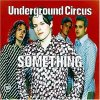 Underground Circus, Something (1997)