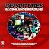 Departures-Global Underground, Taste Experience, Liquid Language, Albion, Desert, Taucher..