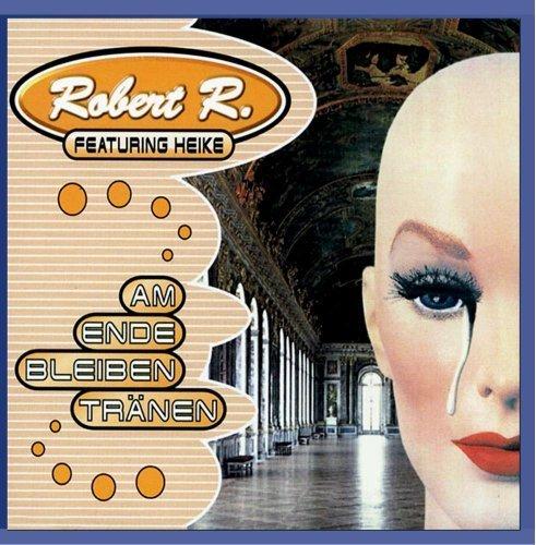 Bild 1: Robert R., Am Ende bleiben Tränen (1999, feat. Heike)