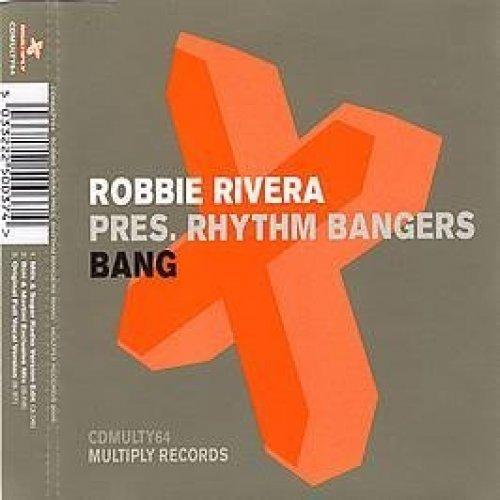 Фото 1: Robbie Rivera presents Rhythm Bangers, Bang (3 versions)