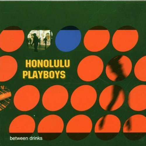 Bild 1: Honolulu Playboys, Between drinks (2000)
