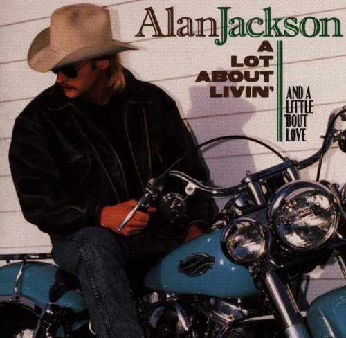 Bild 1: Alan Jackson, A lot about livin' and a little 'bout love (1992, US)
