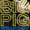 Big Pig, Breakaway (US, 1988)