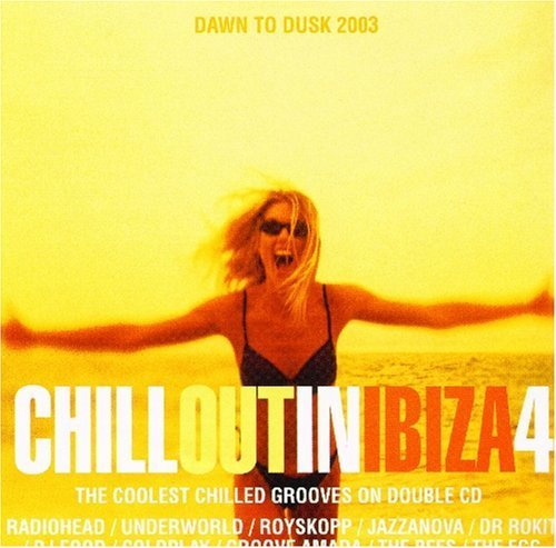 Bild 1: Chill out in Ibiza 4 (2002), Radiohead, High Tee, Zero Gravity, Underworld, DJ Flamenco, Royskopp..