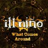 Ill Niño, What comes around