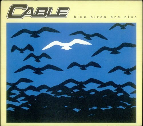 Bild 1: Cable, Blue birds are blue (digi, UK, 1997)