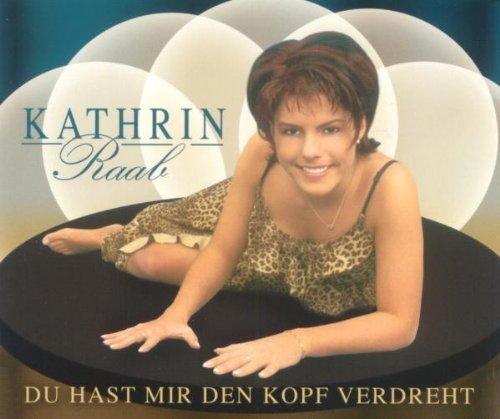 Bild 1: Kathrin Raab, Du hast mir den Kopf verdreht (2003; 2 tracks)
