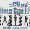 Funky Divas, How can I? (Ext./DJs@Work Alternative/Jan Wayne/DJs@Work Club Mixes, 2002)