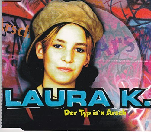 Bild 1: Laura K., Der Typ is'n Arsch (2 versions, 1998)