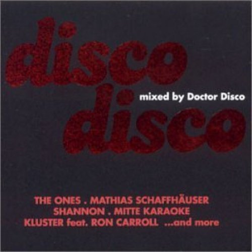 Bild 1: Disco Disco (2002, mixed by Doctor Disco), The Ones, Matthias Schaffhäuser, Shannon, Mitte Karaoke, Kluster feat. Ron Carroll..