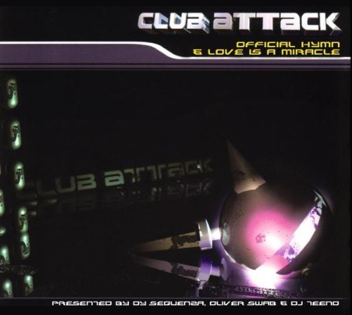 Bild 1: DJ Sequenza, Club attack-Official hymn/Love is a miracle (3/2 versions, 2003, & Oliver Schwab, DJ Teeno)
