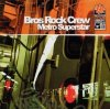 Bros Rock Crew, Metro superstar (2002)