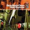 Bros Rock Crew, Metro superstar (2002)