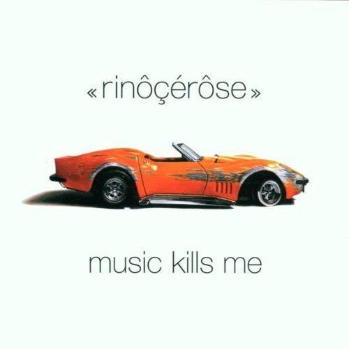 Фото 1: Rinôçérôse, Music kills me (2002)