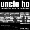 Uncle Ho, Everything must be destroyed (2003)