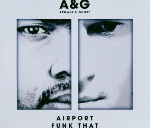Bild 1: A & G (Armani & Ghost), Airport/Funk that (2 versions, 2003)