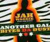 Jah Waggie, Another gal bites da dust (feat. Rah Digga, 2005, plus 'Better dan dis')
