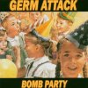 Germ Attack, Bomb party (2005)