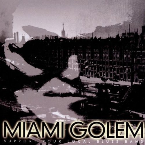 Bild 1: Miami Golem, Support your local blues band (2002)