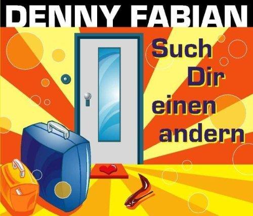 Bild 1: Denny Fabian, Such dir einen anderen (2005)
