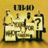 UB 40, Who you fighting for (2005)
