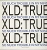 XLD: True, So much trouble in my mind (1991)