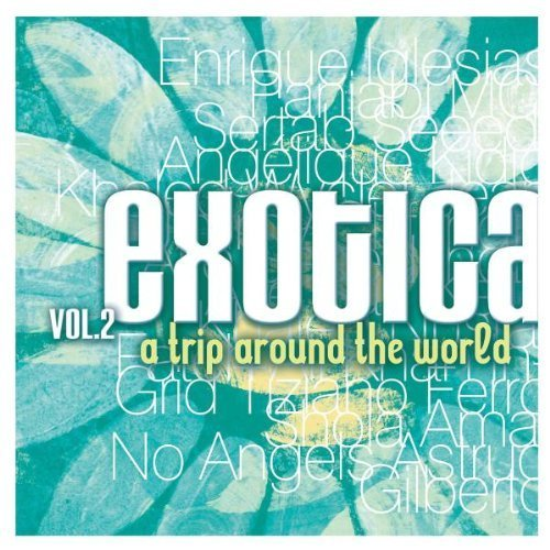 Bild 1: Exotica 2-A Trip around the World (2003, Polystar), Enrique Iglesias, Sertab, Seeed, Inida Arie, Angélique Kidjo, Khaled, In-Grid, Panjabi MC, Tiziano Ferro..