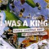I Was A King, Losing something good for something better! (2007)