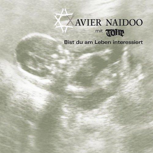 Bild 1: Xavier Naidoo, Bist du am Leben interessiert (2006, mit Tone)