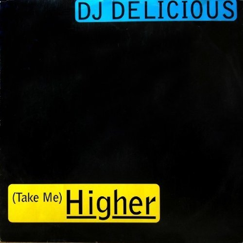 Bild 1: DJ Delicious, (Take me) higher (1996)