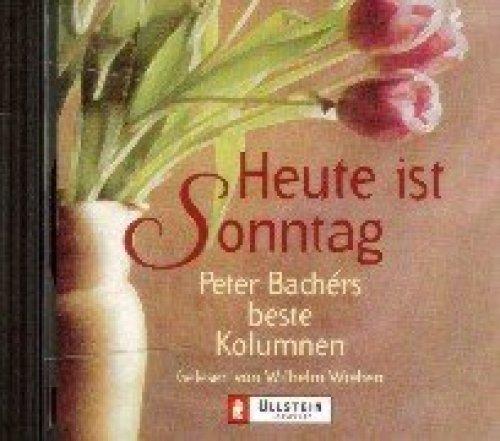 Bild 1: Peter Bachérs, Beste Kolumnen: Heute ist Sonntag (2000, Sprecher: Wilhelm Wieben)