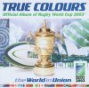 True Colours: Official Album of Rugby World Cup 2003, Queen & John Farnham, Kasey Chambers, UB40 feat. United  Colours of Sound..
