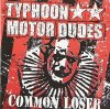 Typhoon Motor Dudes, Common loser (2005)
